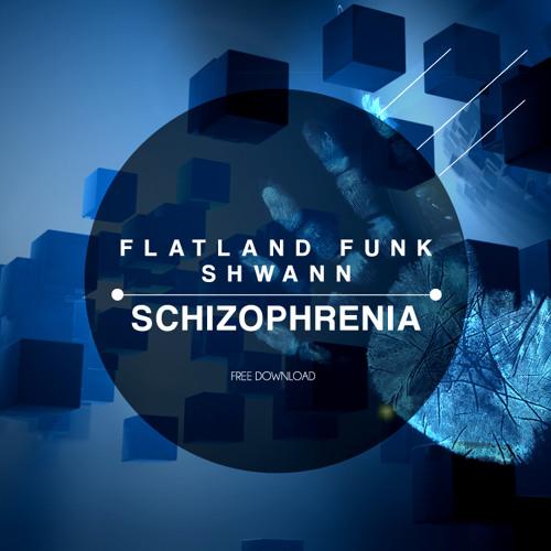 Flatland Funk & Shwann - Schizophrenia (Original Mix) *Supported by Tommy Trash*