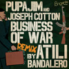 Pupajim - Business of War ft Joseph Cotton [Atili Bandalero REMIX]