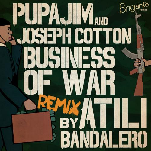 Pupajim - Business of War ft Joseph Cotton [Atili Bandalero REMIX]