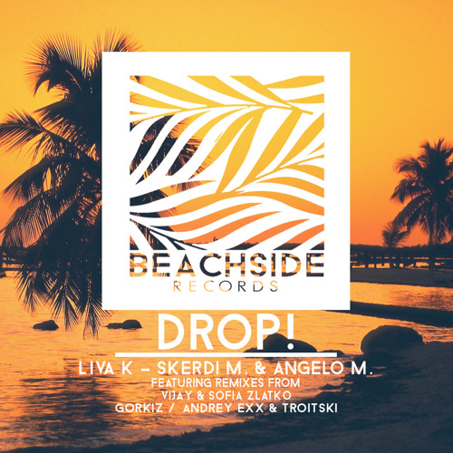 Liva K , Skerdi M. & Angelo M. - DROP! (Original Mix) PREVIEW