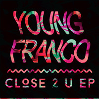 Young Franco - Close 2 U (Ft. JOY)