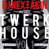 TWERKHOUSE vol 1 DJ NEXTAKIN