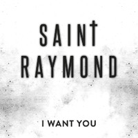 Saint Raymond I Want You Artwork
