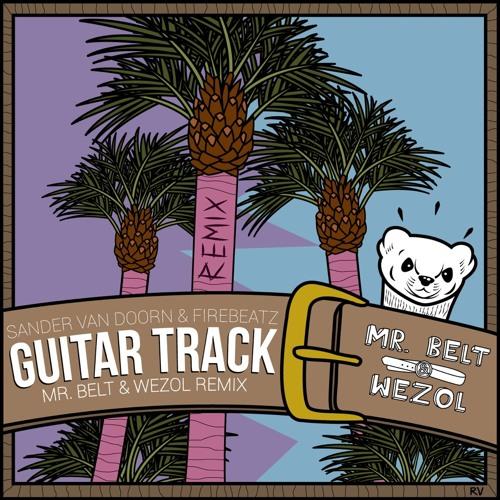 Sander van Doorn & Firebeatz - Guitar Track (Mr. Belt & Wezol Remix) FREE DOWNLOAD