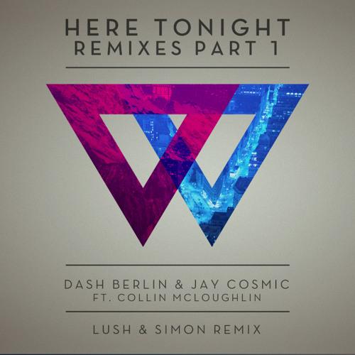 Dash Berlin & Jay Cosmic feat Collin McLoughlin - Here Tonight (Lush & Simon Remix) - Out now!