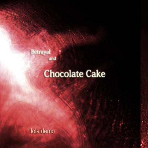 Betrayal And Chocolate Cake