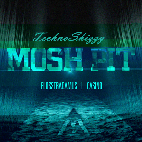 Flosstradamus Ft Casino - MoshPit [Techno$hizzy Remix]