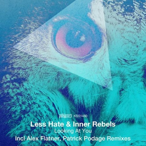 Less Hate & Inner Rebels - Looking At You (Patrick Podage Remix) [KSS1480]