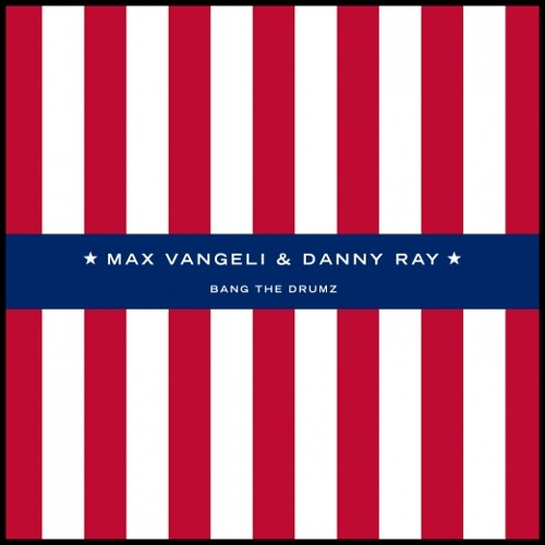 Max Vangeli & Danny Ray - Bang The Drumz (Original Mix)
