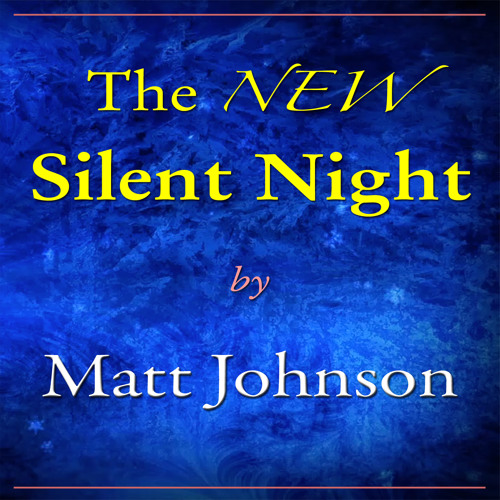 The NEW Silent Night — by Matt Johnson
