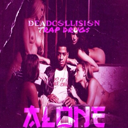 Deadcollision // Trap Drugs - Alone