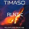 RELENTLESS RADIO 008 (FREE DOWNLOAD!!!)