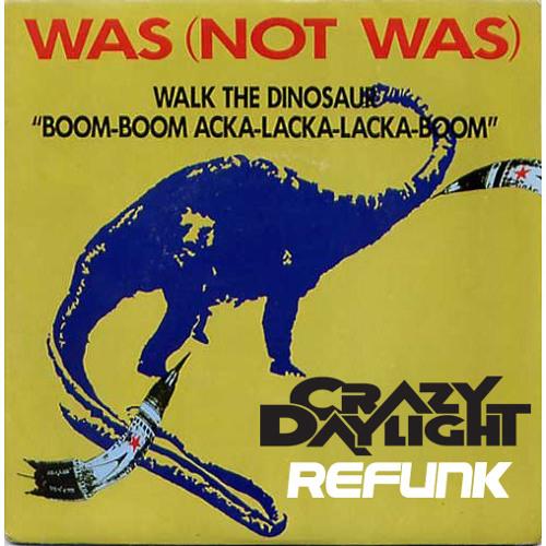 Walk The Dinosaur (Crazy Daylight Refunk) {Download dat shiz}