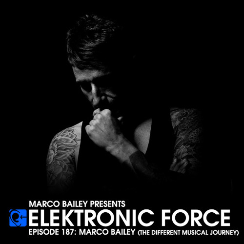 Elektronic Force Podcast 187 with Marco Bailey (The Different Musical Journey)