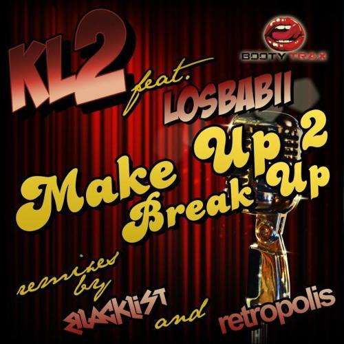 KL2 ft LOSBABII -MAKE UP 2 BREAK UP - RETROPOLIS REMIX - *BOOTY TRAX* BEATPORT >>> 14TH JULY 2014