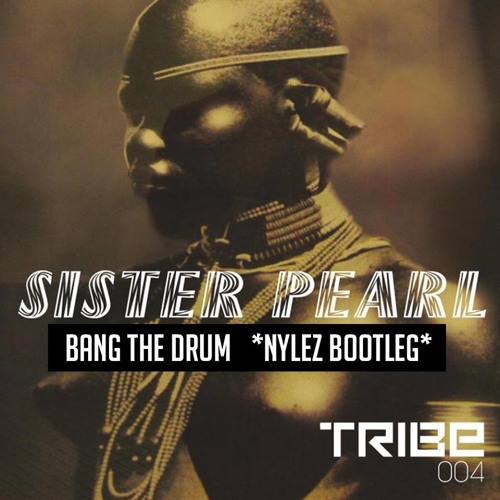 Sister Pearl - Bang The Drum (Nylez Bootleg)