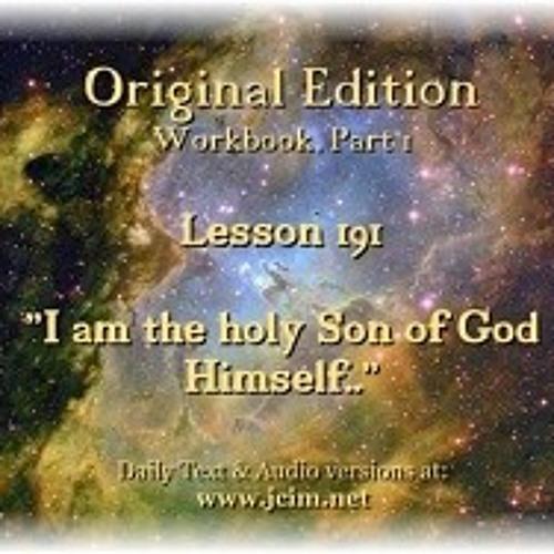 "ACIM LESSON 191 AUDIO ""I am the holy Son of God Himself"". ♫ ♪ ♫"