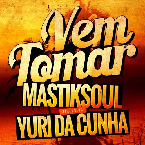 Mastiksoul & Yuri Da Cunha - Vem Tomar (Original Mix)