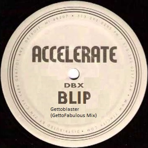 DBX - Blip (Gettoblaster GettoFabulous Mix) (Free Download)