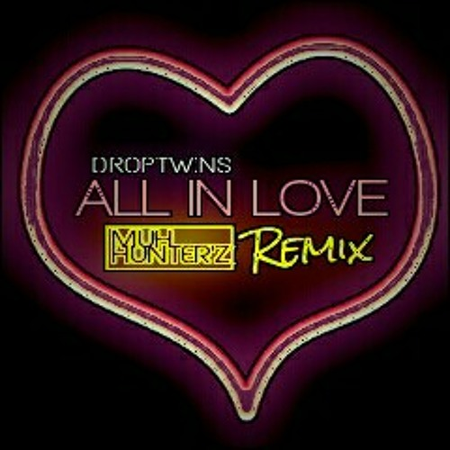 Droptwins - All In Love (Muh Hunter'z Remix)