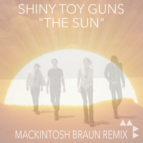 Shiny Toy Guns - The Sun 2.0 (MACKINTOSH BRAUN REMIX)