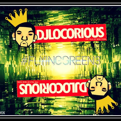 DJLOCORIOUS Presents #FLYINGGREEN3