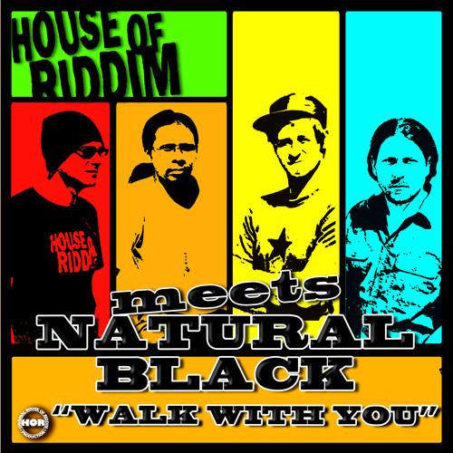 House Of Riddim meets Natural Black - Walk With You [House Of Riddim Productions 2014]