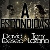 David Deseo Feat. Tony Lozano - A Escondidas (Antón De Vera Edit)