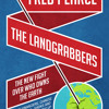 The Land grabbers - The new fight over who owns the earth