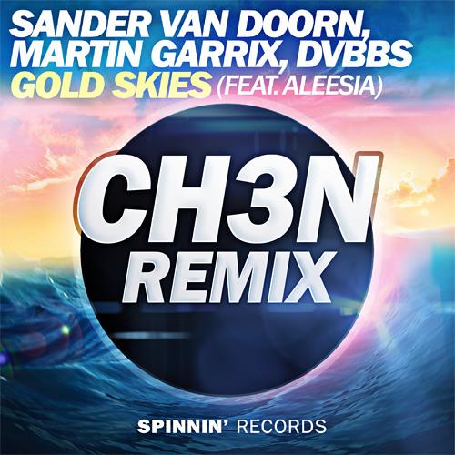 Sander van Doorn, Martin Garrix, DVBBS ft Aleesia - Gold Skies (CH3N REMIX)