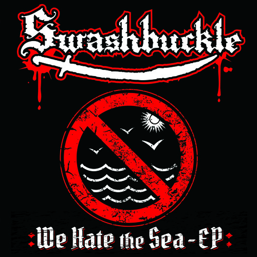 SWASHBUCKLE - I Hate The Sea (And Everything In It)