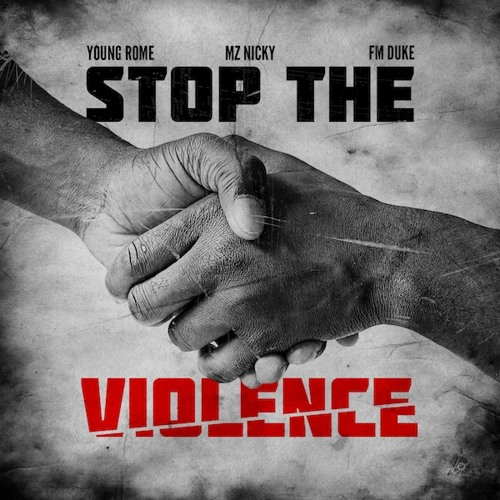 STOP THE VIOLENCE Feat. Young Rome, Mz. Nicky and FM Duke