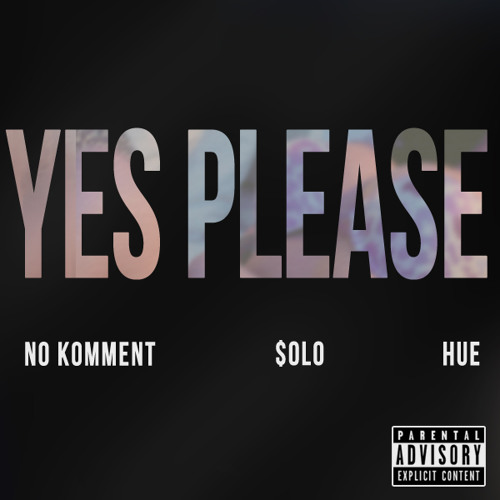 Yes Please  ft. $olo & Hue (prod. Andrew Omega)