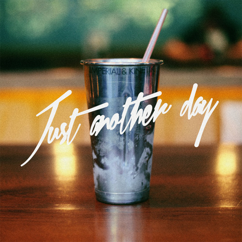 Imperial & K.I.N.E.T.I.K. - 'Just Another Day'