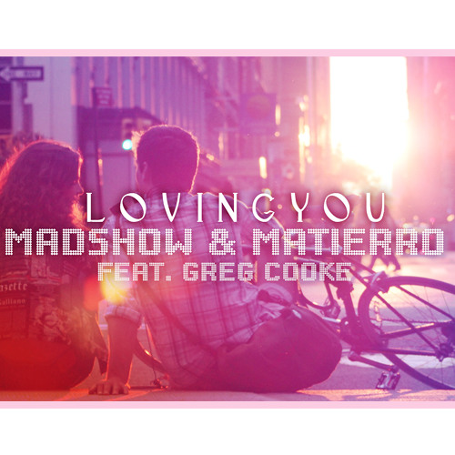 Madshow & Matierro Feat. Greg Cooke - Loving You (Original Mix)