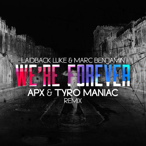 Laidback Luke & Marc Benjamin - We're Forever (APX & Tyro Maniac Remix)