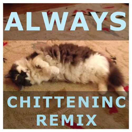 Always (Chitteninc Remix)