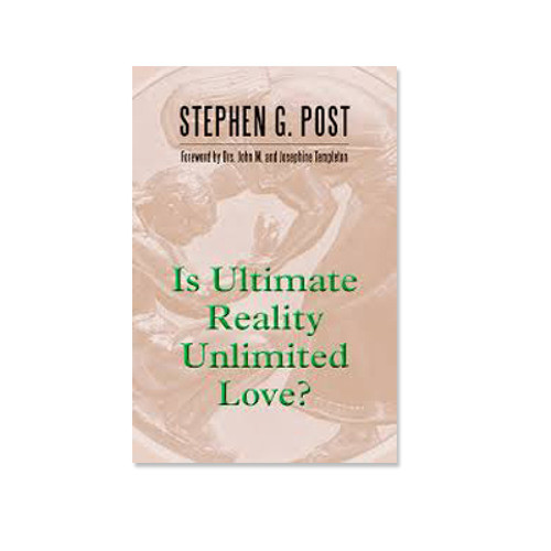 Podcast 466: Is Ultimate Reality Unlimited Love with Stephen Post