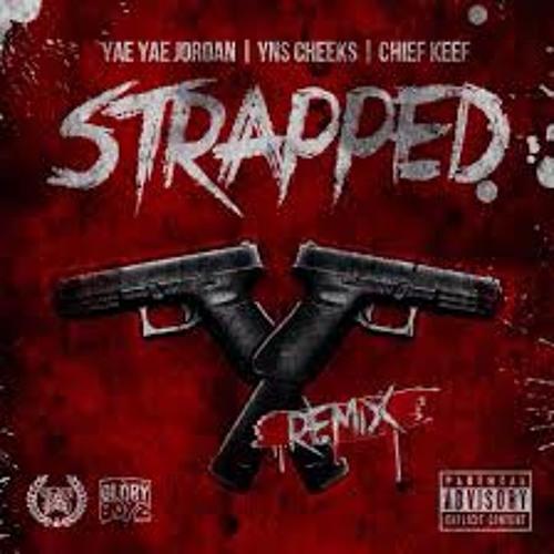 Strapped (Remix) Yae Yae Jordan,Yns Cheeks, Chief Keef