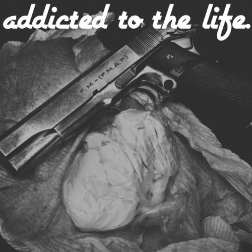 Addicted to the life