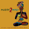 Mudra2Mali  African Yoga Mixtape