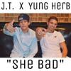 J.T. X Yung Herb - She Bad