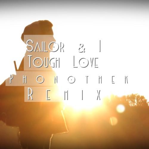 Sailor & I - Tough Love (Phonothek Remix)