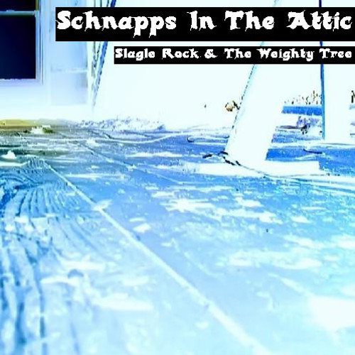 Schnapps In The Attic - Slagle Rock & The Weighty Tree