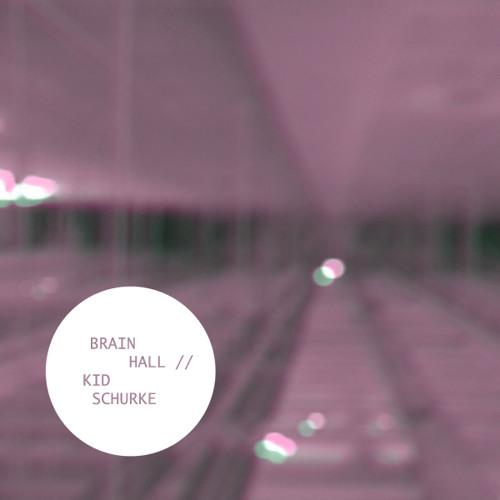 BRAIN HALL / KID SCHURKE