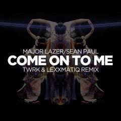Major Lazer & Sean Paul - Come On To Me (T/W/R/K & Lexxmatiq Remix)