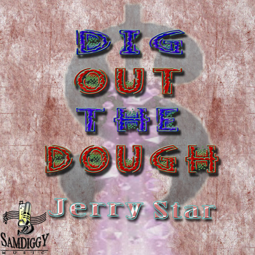 Jerry Star- Dig Out The Dough