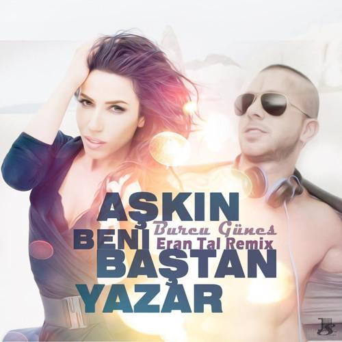 Burcu Gunes - Askin Beni Bastan Yazar( Eran Tal Official Remix )