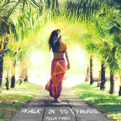 Felix Faro  |  walk in to paradise [free DL]