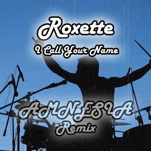 Roxette - I Call Your Name (AMNESIA Remix)